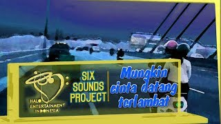 Six Sounds Project (SSP) -  Mungkin Cinta Datang Terlambat - Official MV