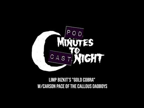 """Pod Minutes To Cast Night 066: Limp Bizkit's """"Gold Cobra"""" W/Carson Pace Of The Callous Daoboys"""