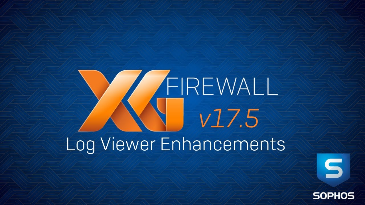 Sophos XG Firewall (v17 5): Log Viewer Enhancements