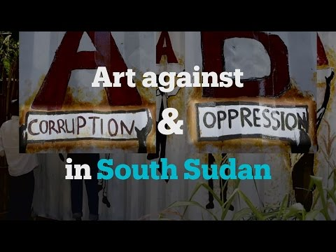 Art against corruption and oppression in South Sudan