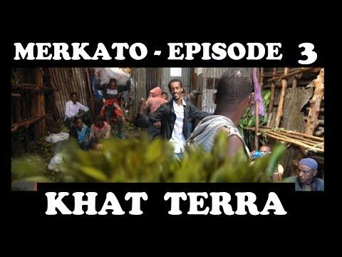 MERKATO - EPISODE 3 - KHAT  TERRA (HD)