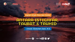 Serial Fiqih Doa & Dzikir : Istighfar, Taubat & Tauhid l Ustadz Abdullah Zaen, M.A.