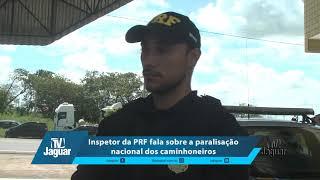 Inspetor da PRF fala sobre a paralisação nacional dos caminhoneiros.