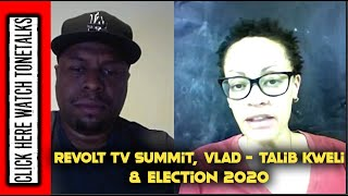 Revolt TV Summit, VLAD-Talib Kweli, & Election 2020