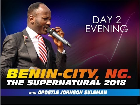 The Supernatural 2018 Benin City NG Day 2 Evening  With Apostle Johnson Suleman