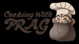 Cooking with Frag - Cooking at Home