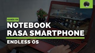 Sulap Notebook jadi Smartphone | Hands-on Endless OS