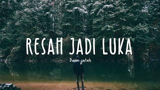 Daun Jatuh - Resah Jadi Luka (Lyric Video)