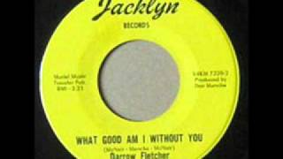 Darrow Fletcher - What Good Am I Without You.