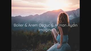 Bolier & Arem Ozguc & Arman Aydin - Imagine Video