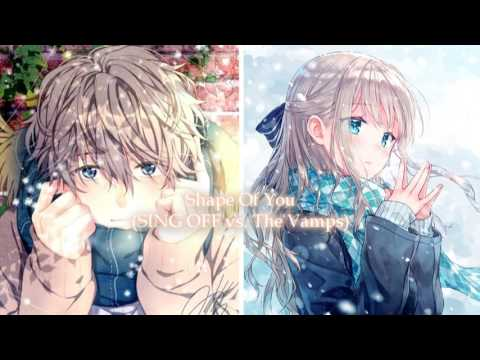 Shape Of You (SING OFF vs. The Vamps)  Nightcore
