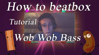 How to beatbox - (wob wob bass) - Tutorial
