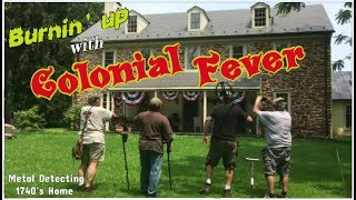 Colonial Fever - 4 Treasure Hunters Metal Detecting a Revolutionary War House for Coins & Artifacts