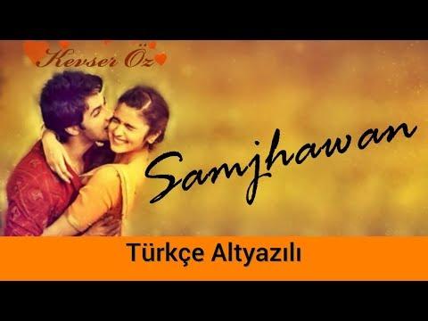 Samjhawan - Türkçe Altyazılı | Ah Kalbim | Arijit Singh & Shreya Ghoshal