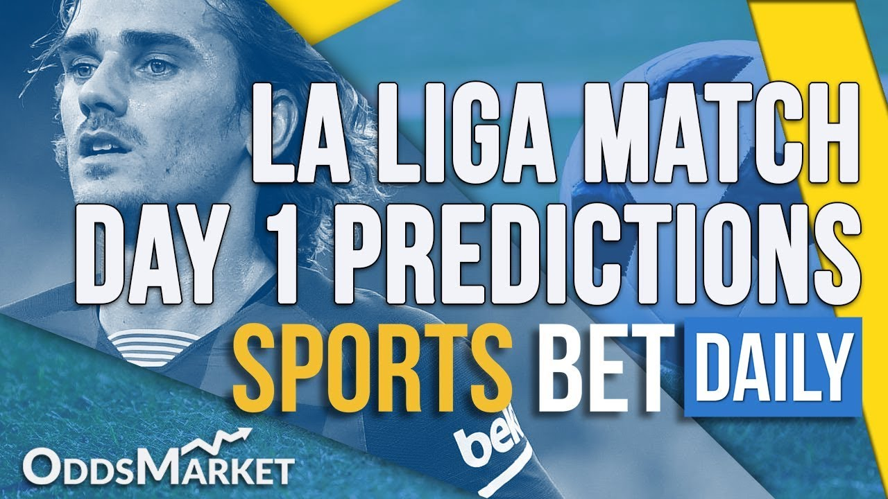 La Liga Matchday 1   Best Bets, Match Odds, Betting Tips and Predictions