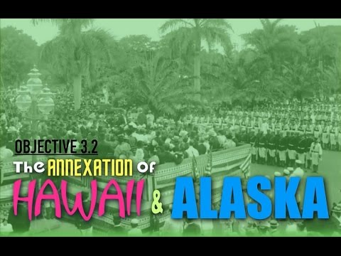 Objective 3.2-  The Annexation of Hawaii & Alaska