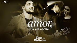 Talis & Welinton - Amor, tô chegando (CLIPE OFICIAL)