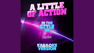 A Little Bit of Action (In the Style of Nadia) (Karaoke Version)