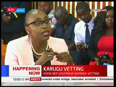 Developing Story: Nyeri deputy Governor nominee Caroline Karugu vetting