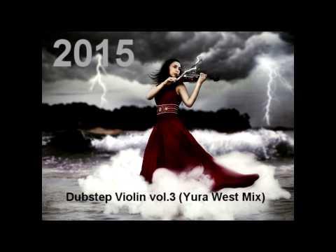 Dubstep Violin vol.3 (Yura West Mix)