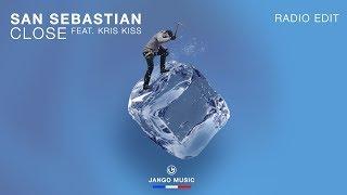 San Sebastian Feat. Kris Kiss - Close (Radio Edit)