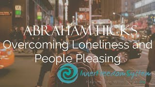 Abraham Hicks Overcoming Loneliness And People Pleasing