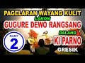 KI PARNO - PAGELARAN WAYANG KULIT LAKON GUGURE DEWA RANGSANG - PART. 2