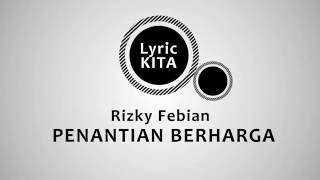 Rizky febrian - Penantian Berharga ( Lyrics )