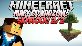 MINECRAFT MAPY OD WIDZÓW #05 - SKYBLOCK!!!! [2/2]