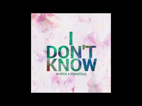 I Don't Know - Andiez x MceeBlue