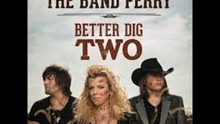The Band Perry- Better Dig Two