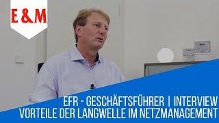 EFR Vorteile der Langwelle im Netzmanagement | Interview mit EFR-Geschäftsführer Robert Bergmann