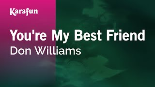 Karaoke You're My Best Friend - Don Williams *