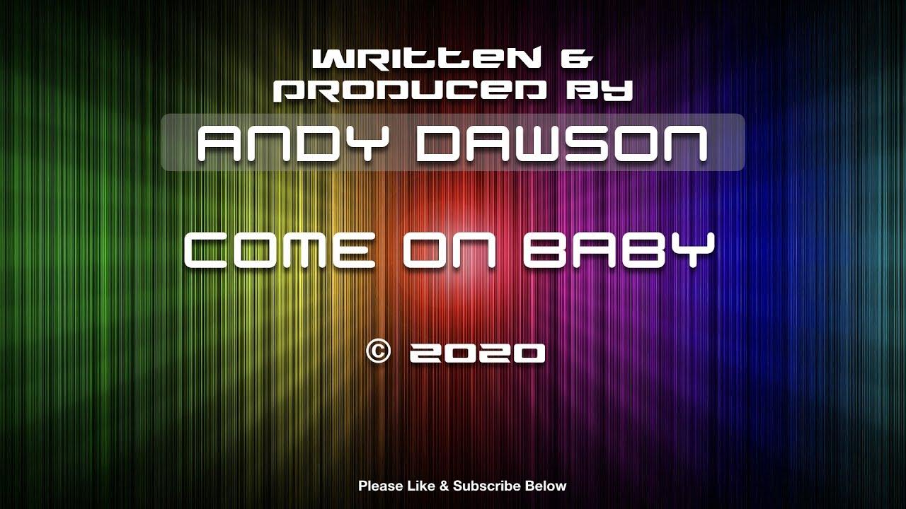 Andy Dawson - Come On Baby - Original Songs and Lyrics ...