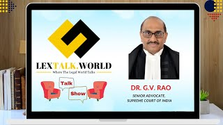 LexTalk World Talk Show with Dr. G. V. Rao, Senior Advocate of the Supreme Court of India