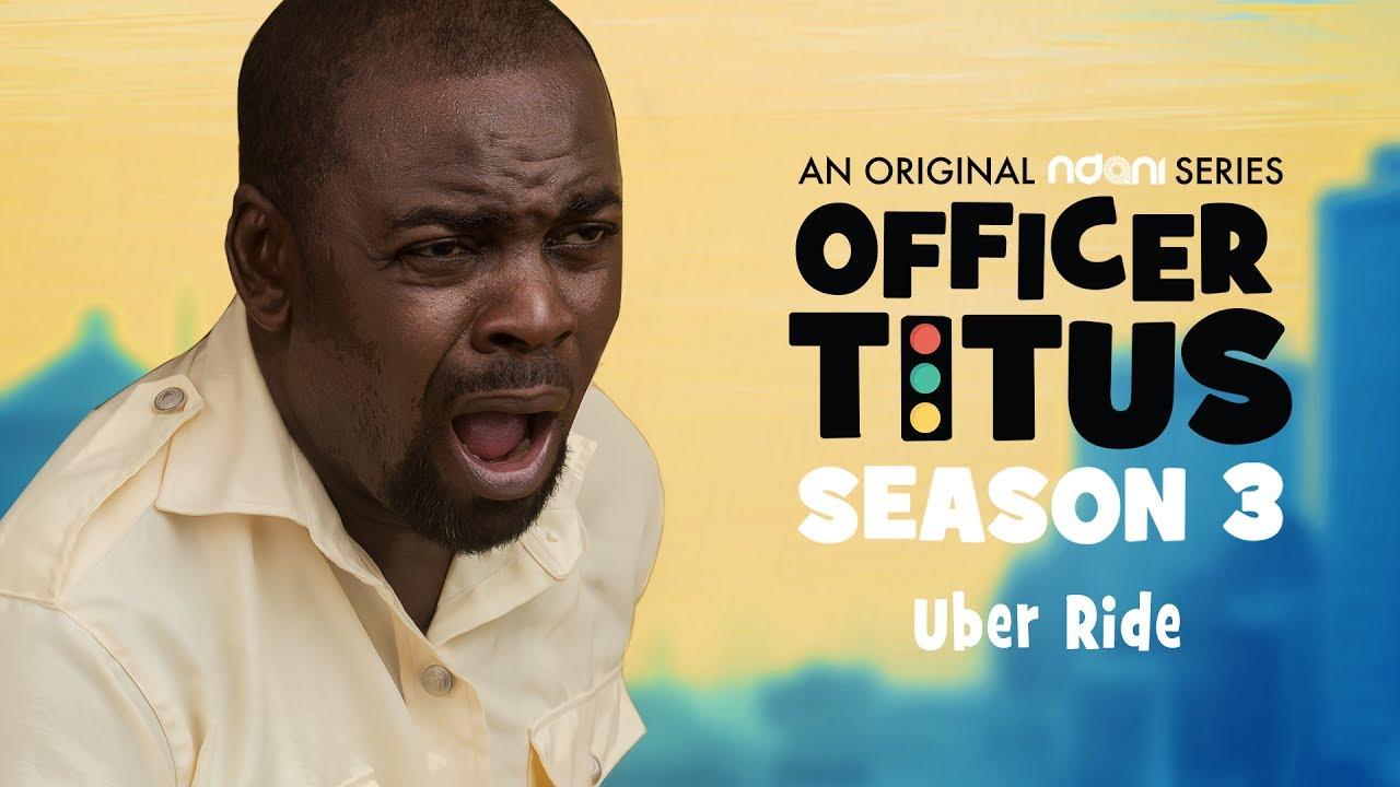 Officer Titus Season 3 : Oga Titus & Apko End An Uber Ride