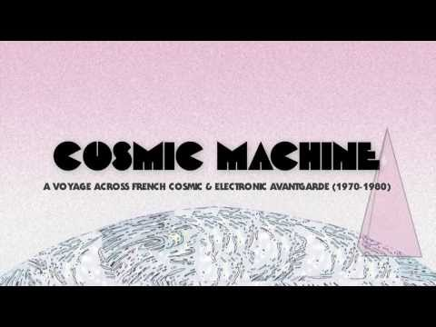 "COSMIC MACHINE ""A VOYAGE ACROSS FRENCH COSMIC & ELECTRONIC AVANTGARDE (1970-1980)"""