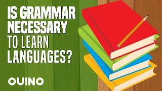 Is Grammar Really Necessary to Learn a New Language? - OUINO™