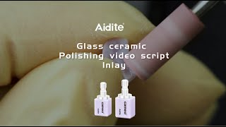 Polishing video script- Glass ceramic Inlay