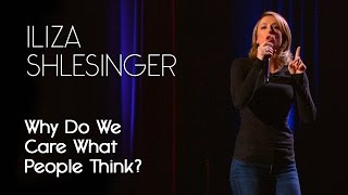 Why Do We Care So Much About What People Think - Iliza Shlesinger