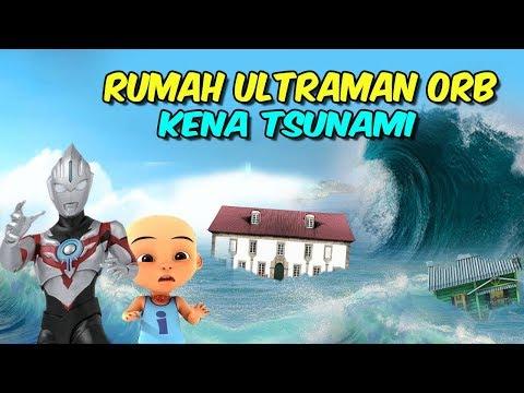 download Rumah Ultraman Orb kena Tsunami , upin ipin sedih
