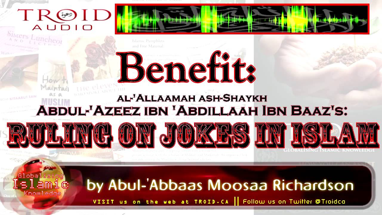 BENEFIT: THE RULING ON JOKES IN ISLAM - SHAYKH IBN BAAZ