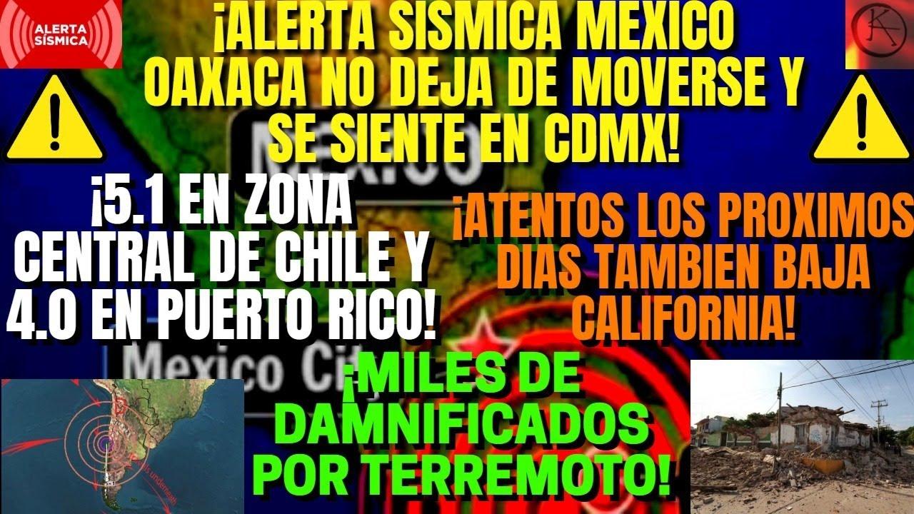 ¡URGENTE SISMOS EN OAXACA AUMENTAN! ¡SE MUEVE CHILE Y PUERTO RICO OTRA VEZ! ¡MILES DE DAMNIFICADOS!