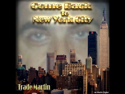 Come Back To New York City - Trade Martin