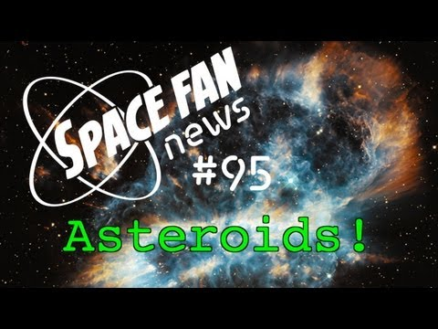 Space Fan News #95: Meteor Over Russia; 2012 DA14 Flies By; New System to Vaporize Asteroids