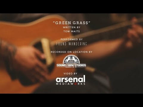"""Found Wandering – """"Green Grass"""" (Live Tom Waits Cover)"""