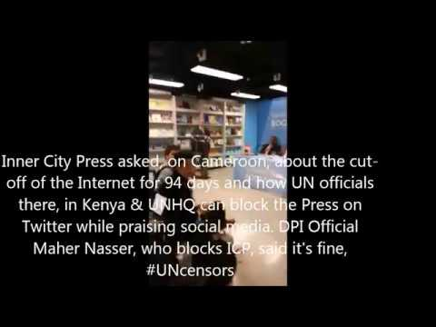 UN Maher Nasser Says Blocking Critics Online Is Fine, As in Cameroon, Threatens Press' Accreditation