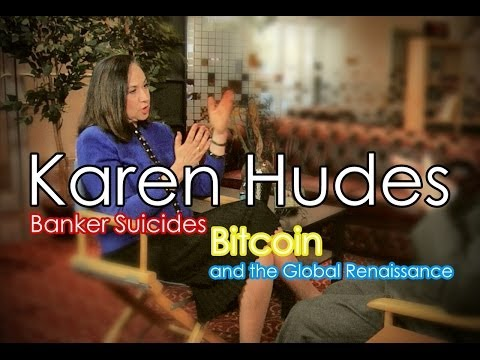 Karen Hudes: Banker Suicides, Bitcoin and the Global Renaiss