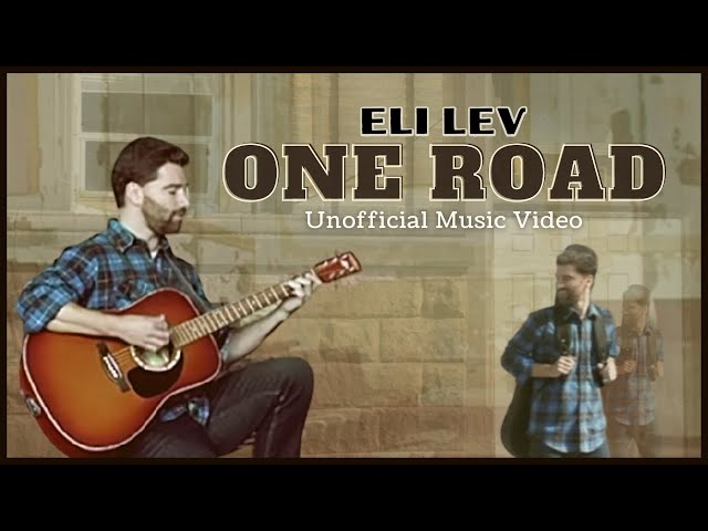 Eli Lev | One Road (Unofficial Music Video)