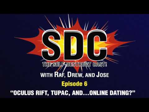 Self-Destruct Cast #6: Oculus Rift, Tupac and online dating?